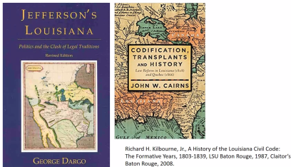 Covers of two books: Jefferson's Louisiana by George Dargo and Codification, Transplants and History by John W. Cairns. Citation to Richard H. Kilbourne, Jr., A History of the Louisiana Civil Code: The Formative Years, 1803-1839, LSU Baton Rouge, 1987, Claitor's Baton Rouge, 2008.
