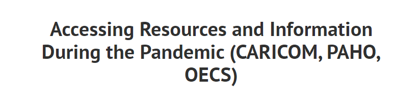 Accessing Resources and Information during the Pandemic (CARICOM, PAHO, OECS)